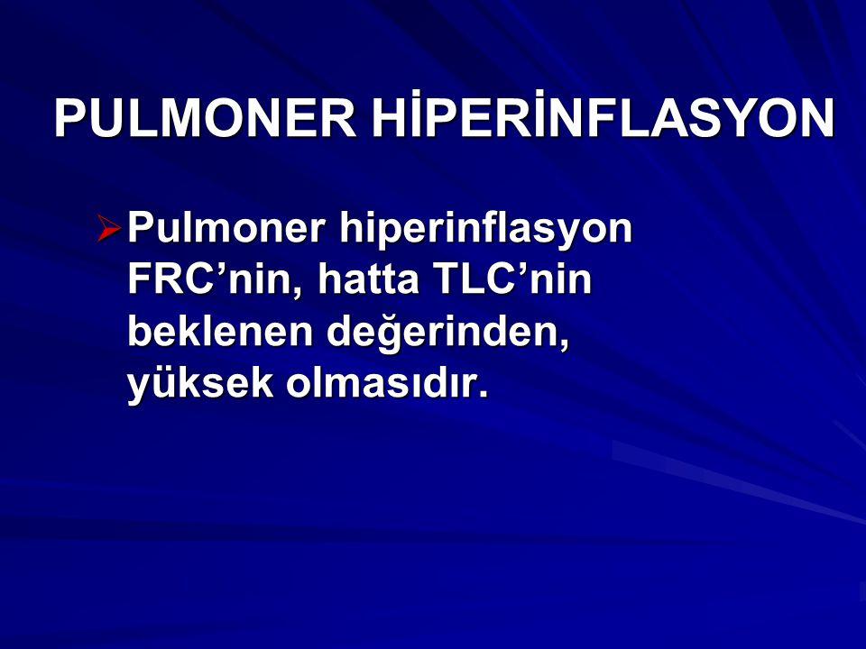 PULMONER HİPERİNFLASYON  Pulmoner hiperinflasyon FRC'nin, hatta TLC'nin beklenen değerinden, yüksek olmasıdır.