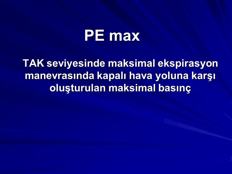 PE max TAK seviyesinde maksimal ekspirasyon manevrasında kapalı hava yoluna karşı oluşturulan maksimal basınç