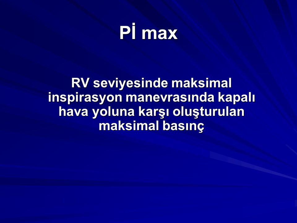Pİ max RV seviyesinde maksimal inspirasyon manevrasında kapalı hava yoluna karşı oluşturulan maksimal basınç