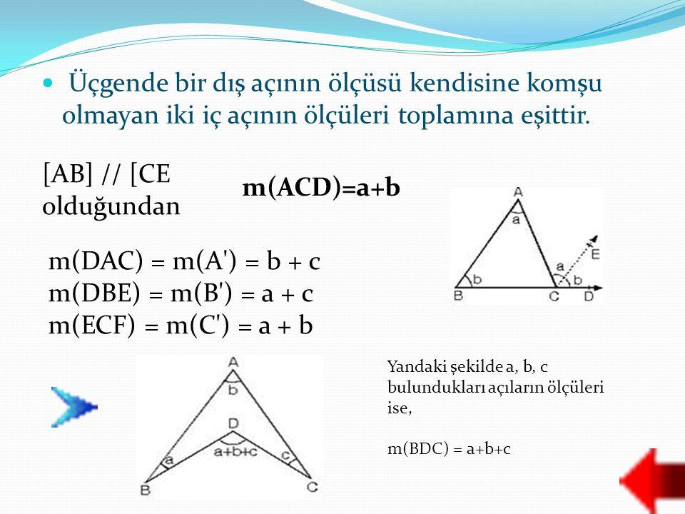Üçgende bir dış açının ölçüsü kendisine komşu olmayan iki iç açının ölçüleri toplamına eşittir. [AB] // [CE olduğundan m(ACD)=a+b m(DAC) = m(A') = b +
