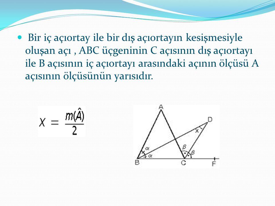 Bir iç açıortay ile bir dış açıortayın kesişmesiyle oluşan açı, ABC üçgeninin C açısının dış açıortayı ile B açısının iç açıortayı arasındaki açının ö