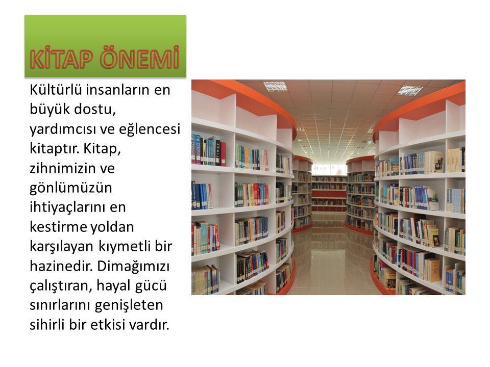 Kültürlü insanların en büyük dostu, yardımcısı ve eğlencesi kitaptır.
