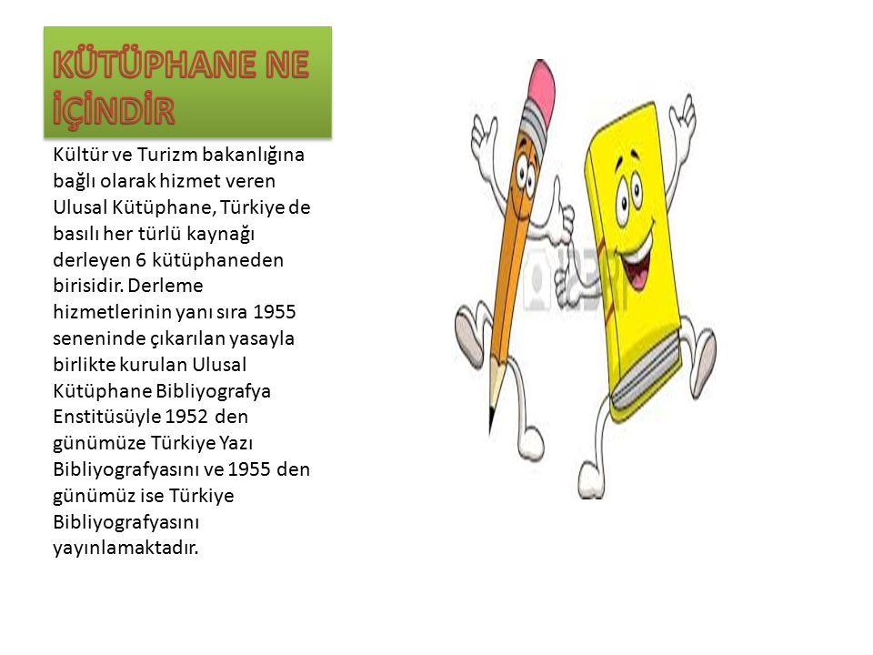 Kültür ve Turizm bakanlığına bağlı olarak hizmet veren Ulusal Kütüphane, Türkiye de basılı her türlü kaynağı derleyen 6 kütüphaneden birisidir.