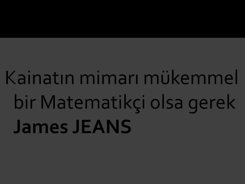 Kainatın mimarı mükemmel bir Matematikçi olsa gerek James JEANS