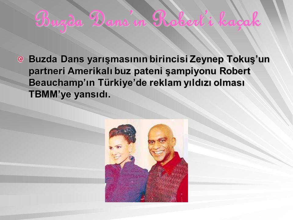Buzda Dans'ın Robert'i kaçak Buzda Dans yarışmasının birincisi Zeynep Tokuş'un partneri Amerikalı buz pateni şampiyonu Robert Beauchamp'ın Türkiye'de