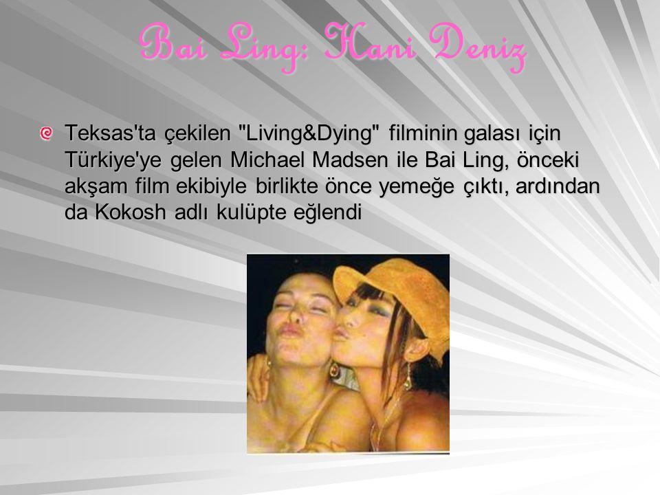 Bai Ling: Hani Deniz Teksas ta çekilen Living&Dying filminin galası için Türkiye ye gelen Michael Madsen ile Bai Ling, önceki akşam film ekibiyle birlikte önce yemeğe çıktı, ardından da Kokosh adlı kulüpte eğlendi