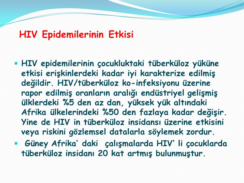 HIV Epidemilerinin Etkisi HIV epidemilerinin çocukluktaki tüberküloz yüküne etkisi erişkinlerdeki kadar iyi karakterize edilmiş değildir.
