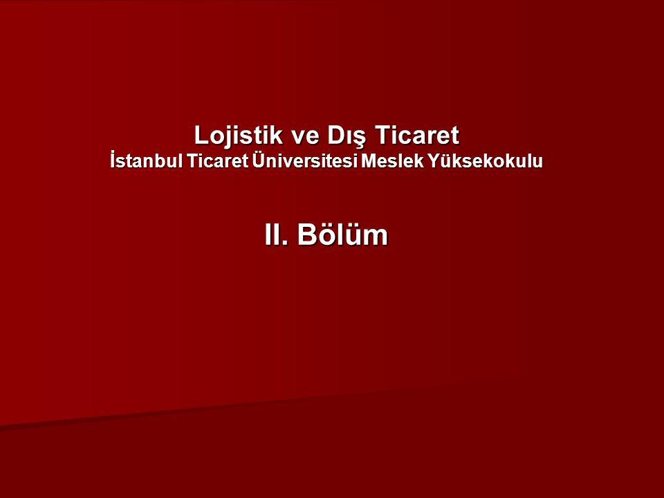 Lojistik ve Dış Ticaret İstanbul Ticaret Üniversitesi Meslek Yüksekokulu II. Bölüm