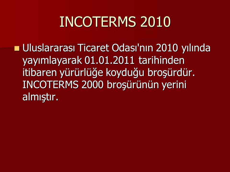 INCOTERMS 2010 Uluslararası Ticaret Odası nın 2010 yılında yayımlayarak 01.01.2011 tarihinden itibaren yürürlüğe koyduğu broşürdür.