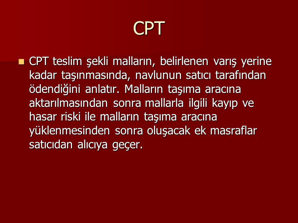 CPT CPT teslim şekli malların, belirlenen varış yerine kadar taşınmasında, navlunun satıcı tarafından ödendiğini anlatır. Malların taşıma aracına akta