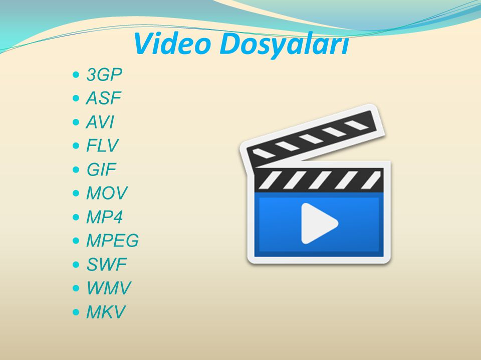 Video Dosyaları 3GP ASF AVI FLV GIF MOV MP4 MPEG SWF WMV MKV