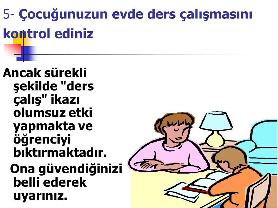 5- Çocuğunuzun evde ders çalışmasını kontrol ediniz Ancak sürekli şekilde
