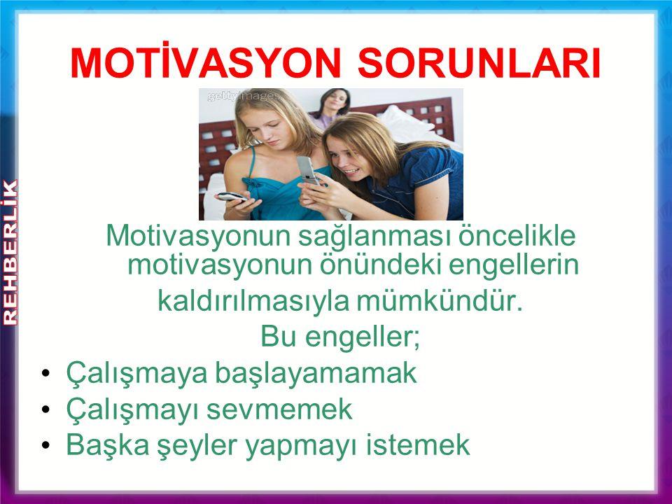 MOTİVASYON SORUNLARI Motivasyonun sağlanması öncelikle motivasyonun önündeki engellerin kaldırılmasıyla mümkündür. Bu engeller; Çalışmaya başlayamamak