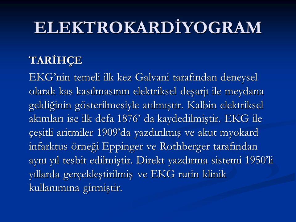 ELEKTROKARDİYOGRAM TARİHÇE EKG'nin temeli ilk kez Galvani tarafından deneysel olarak kas kasılmasının elektriksel deşarjı ile meydana geldiğinin göste