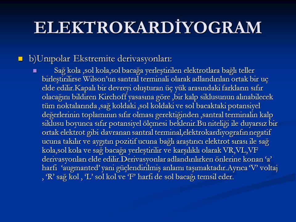 ELEKTROKARDİYOGRAM b)Unıpolar Ekstremite derivasyonları: b)Unıpolar Ekstremite derivasyonları: Sağ kola,sol kola,sol bacağa yerleştirilen elektrotlara