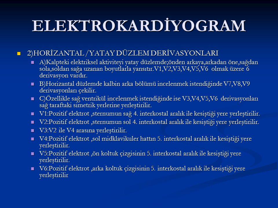 ELEKTROKARDİYOGRAM 2)HORİZANTAL /YATAY DÜZLEM DERİVASYONLARI 2)HORİZANTAL /YATAY DÜZLEM DERİVASYONLARI A)Kalpteki elektriksel aktiviteyi yatay düzlemd