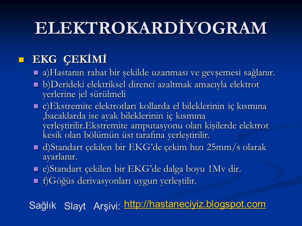 ELEKTROKARDİYOGRAM EKG ÇEKİMİ EKG ÇEKİMİ a)Hastanın rahat bir şekilde uzanması ve gevşemesi sağlanır. a)Hastanın rahat bir şekilde uzanması ve gevşeme
