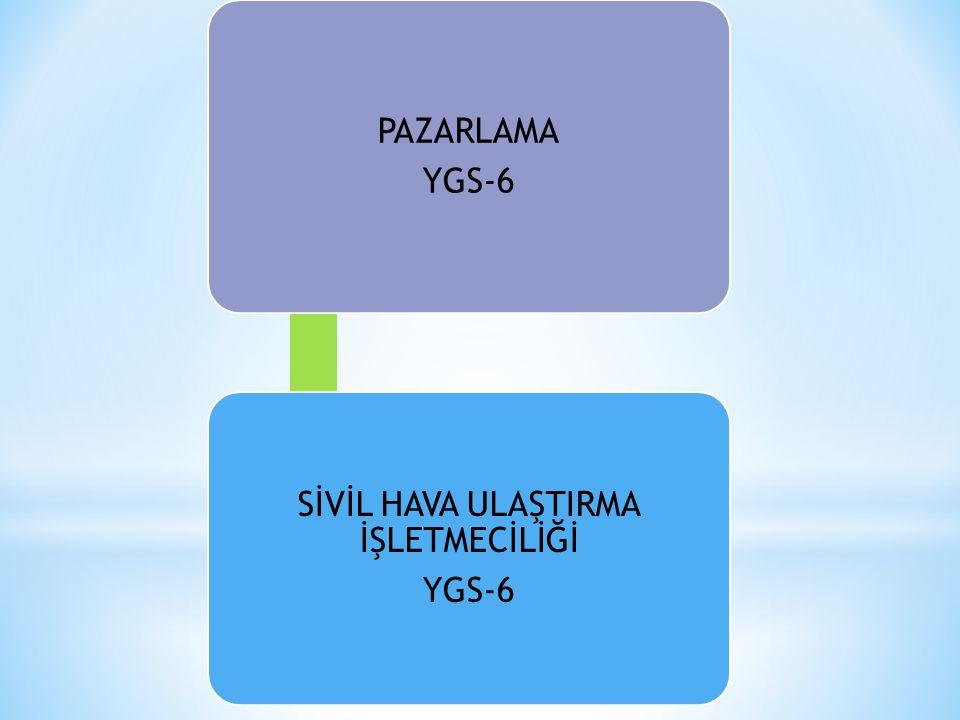 PAZARLAMA YGS-6 SİVİL HAVA ULAŞTIRMA İŞLETMECİLİĞİ YGS-6