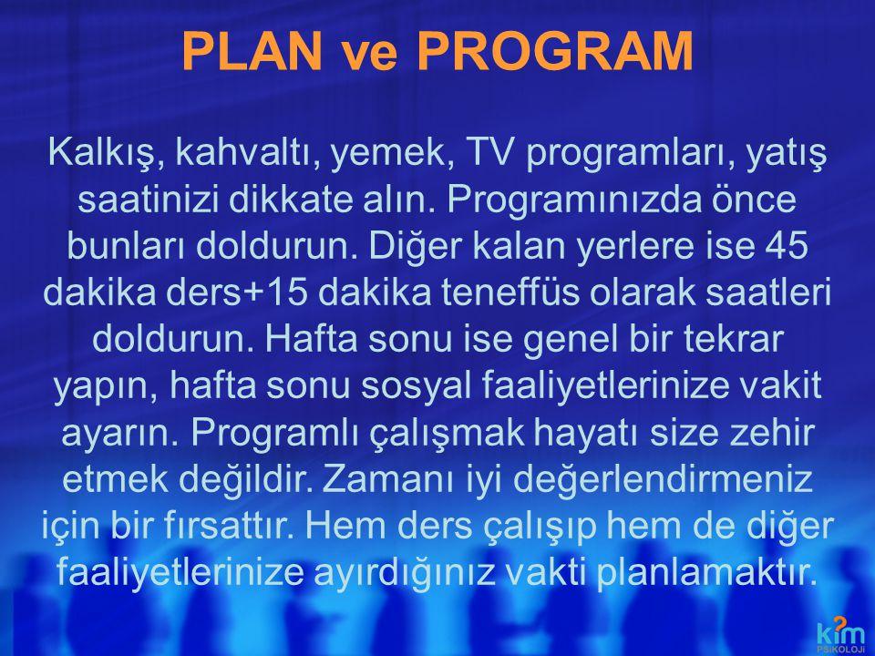 PLAN ve PROGRAM Hangi derste daha başarısızsanız programınızda ona yoğunluk verin.
