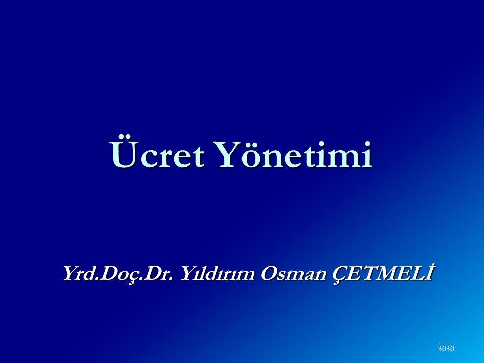 30 Ücret Yönetimi Yrd.Doç.Dr. Yıldırım Osman ÇETMELİ