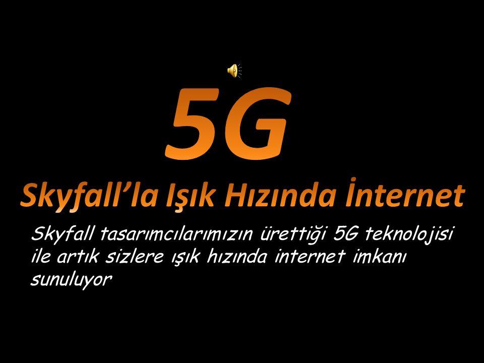 Skyfall tasarımcılarımızın ürettiği 5G teknolojisi ile artık sizlere ışık hızında internet imkanı sunuluyor