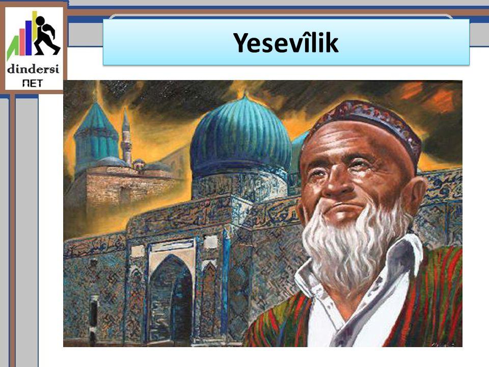 Türkistanlı Hoca Ahmed Yesevi nin (öl. 1167) görüş ve düşüncelerine dayanan tasavvuf ekolüdür.