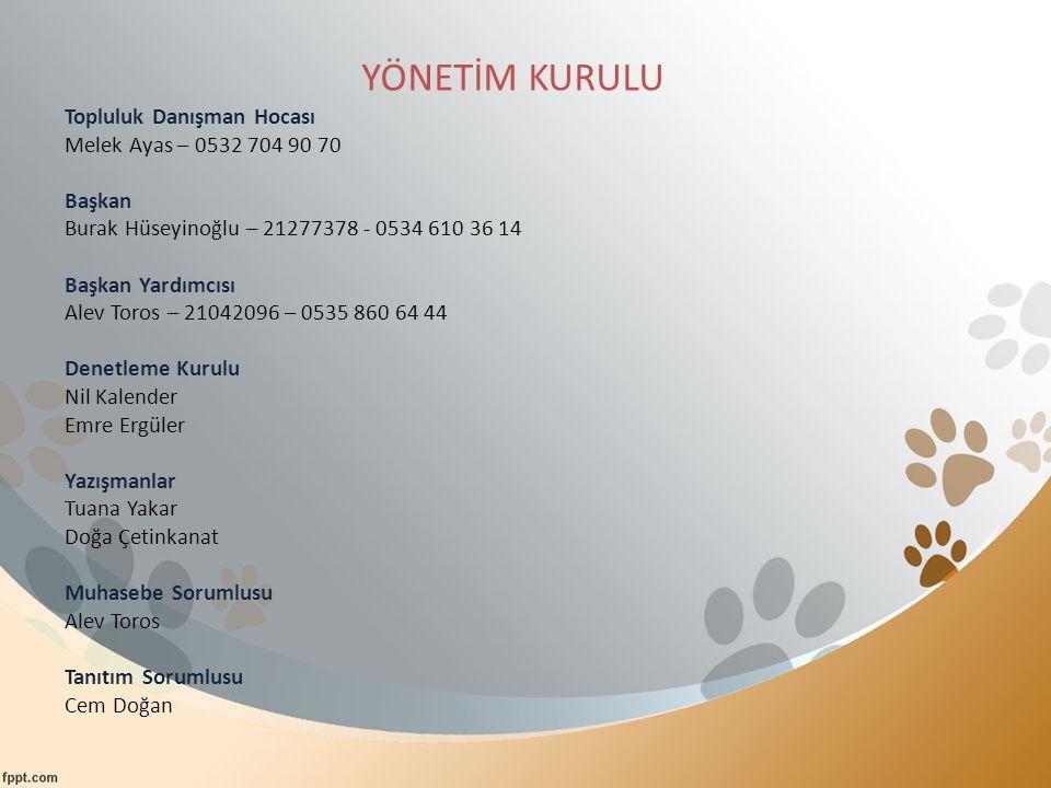 YÖNETİM KURULU Topluluk Danışman Hocası Melek Ayas – 0532 704 90 70 Başkan Burak Hüseyinoğlu – 21277378 - 0534 610 36 14 Başkan Yardımcısı Alev Toros