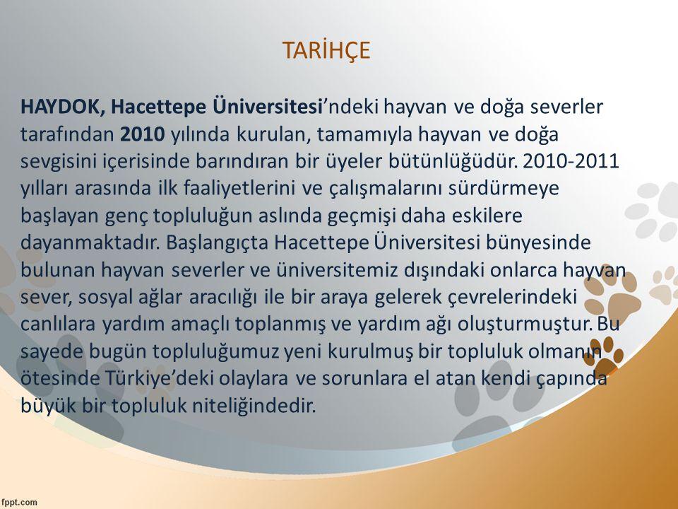 TARİHÇE HAYDOK, Hacettepe Üniversitesi'ndeki hayvan ve doğa severler tarafından 2010 yılında kurulan, tamamıyla hayvan ve doğa sevgisini içerisinde ba