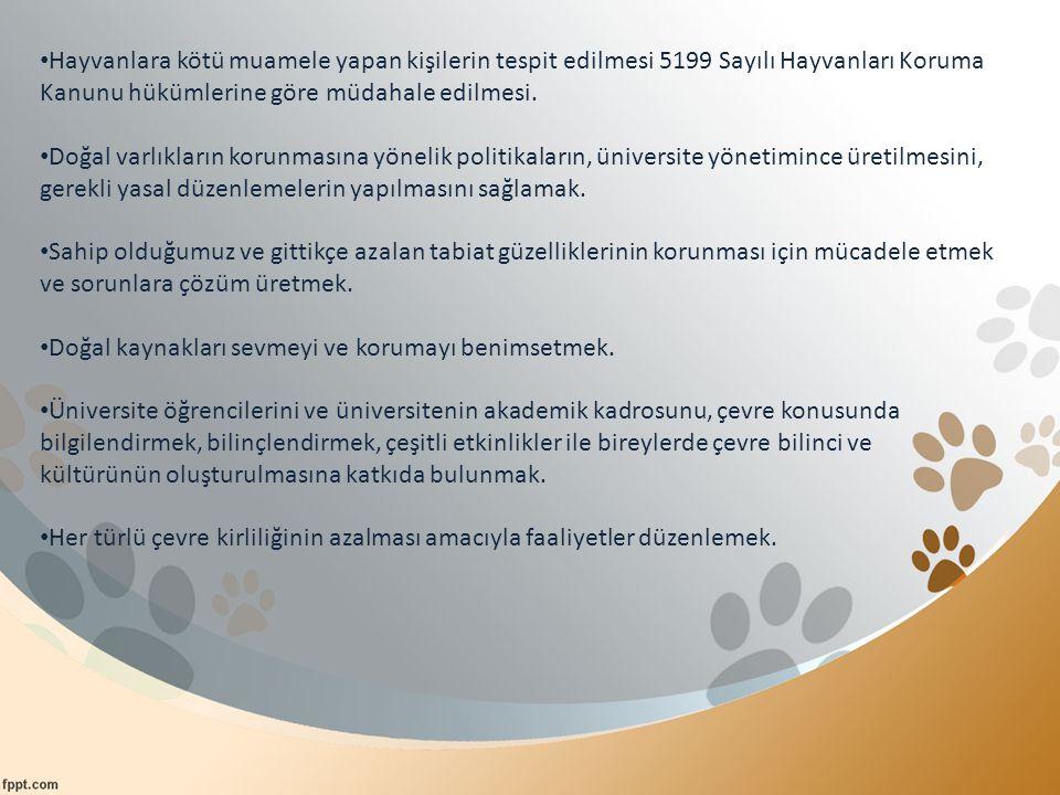 Hayvanlara kötü muamele yapan kişilerin tespit edilmesi 5199 Sayılı Hayvanları Koruma Kanunu hükümlerine göre müdahale edilmesi. Doğal varlıkların kor