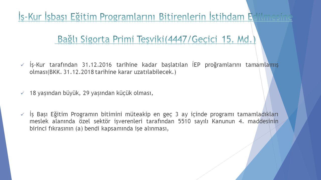 İş-Kur tarafından 31.12.2016 tarihine kadar başlatılan İEP proğramlarını tamamlamış olması(BKK. 31.12.2018 tarihine karar uzatılabilecek.) 18 yaşından