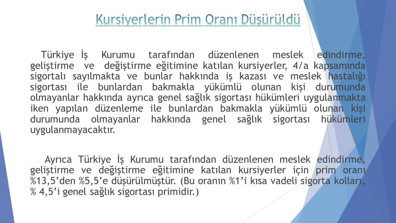 Türkiye İş Kurumu tarafından düzenlenen meslek edindirme, geliştirme ve değiştirme eğitimine katılan kursiyerler, 4/a kapsamında sigortalı sayılmakta