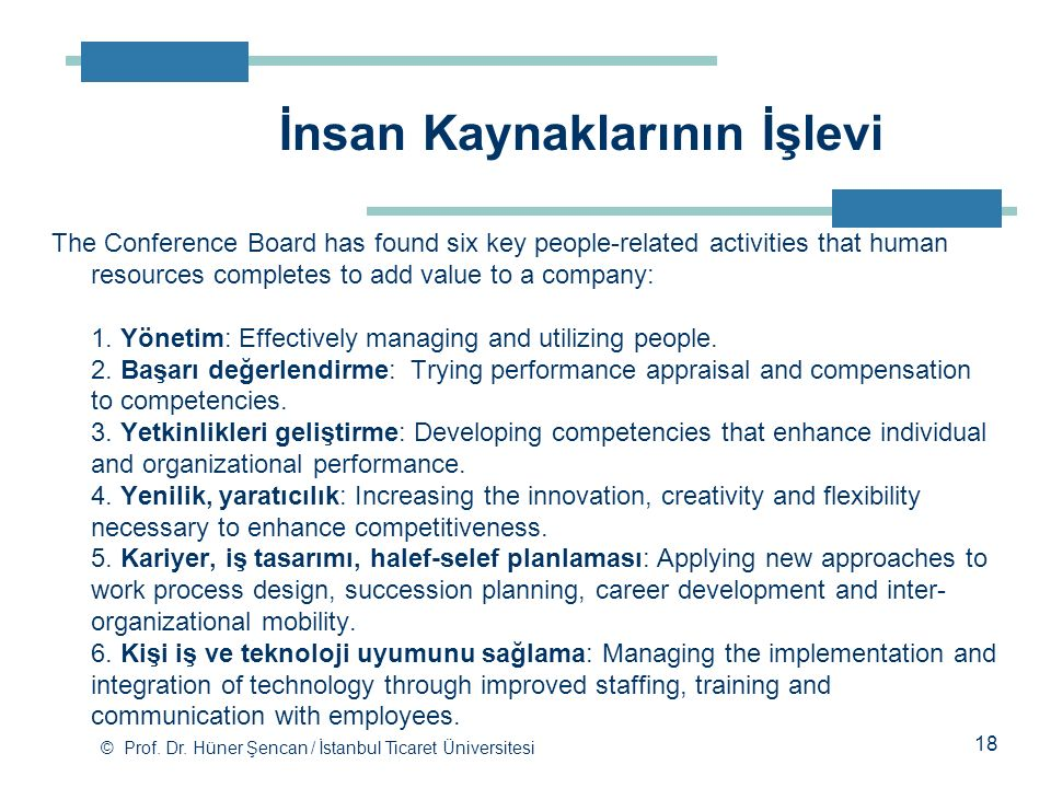 © Prof. Dr. Hüner Şencan / İstanbul Ticaret Üniversitesi The Conference Board has found six key people-related activities that human resources complet