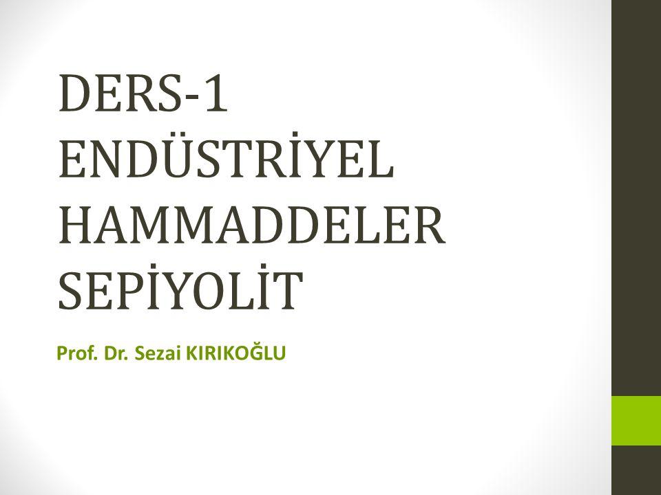 DERS-1 ENDÜSTRİYEL HAMMADDELER SEPİYOLİT Prof. Dr. Sezai KIRIKOĞLU