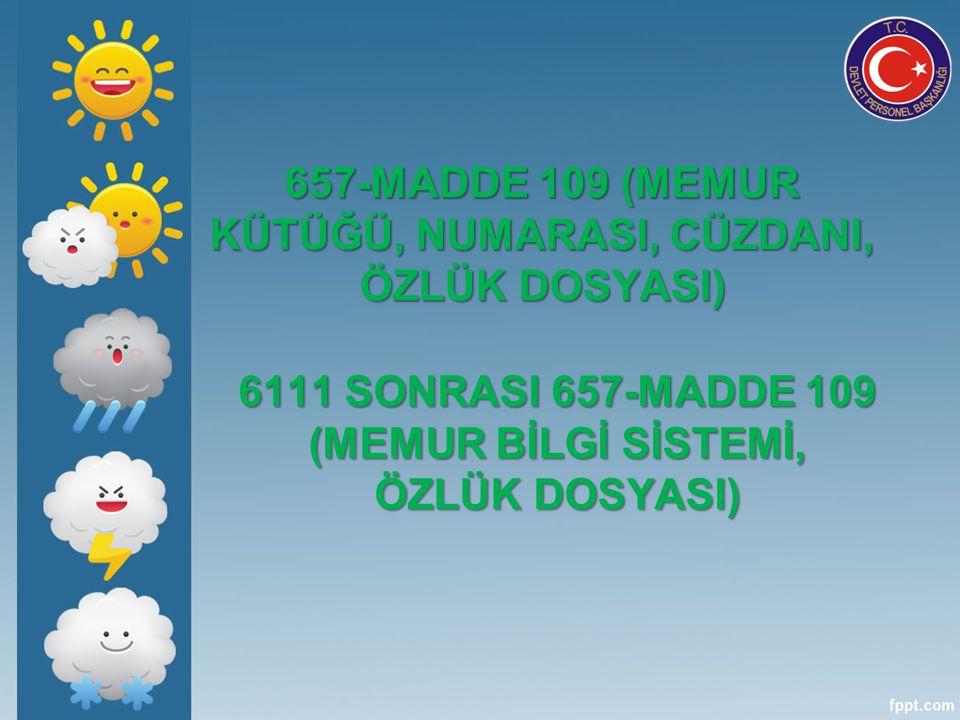 657-MADDE 109 (MEMUR KÜTÜĞÜ, NUMARASI, CÜZDANI, ÖZLÜK DOSYASI) 6111 SONRASI 657-MADDE 109 (MEMUR BİLGİ SİSTEMİ, ÖZLÜK DOSYASI)