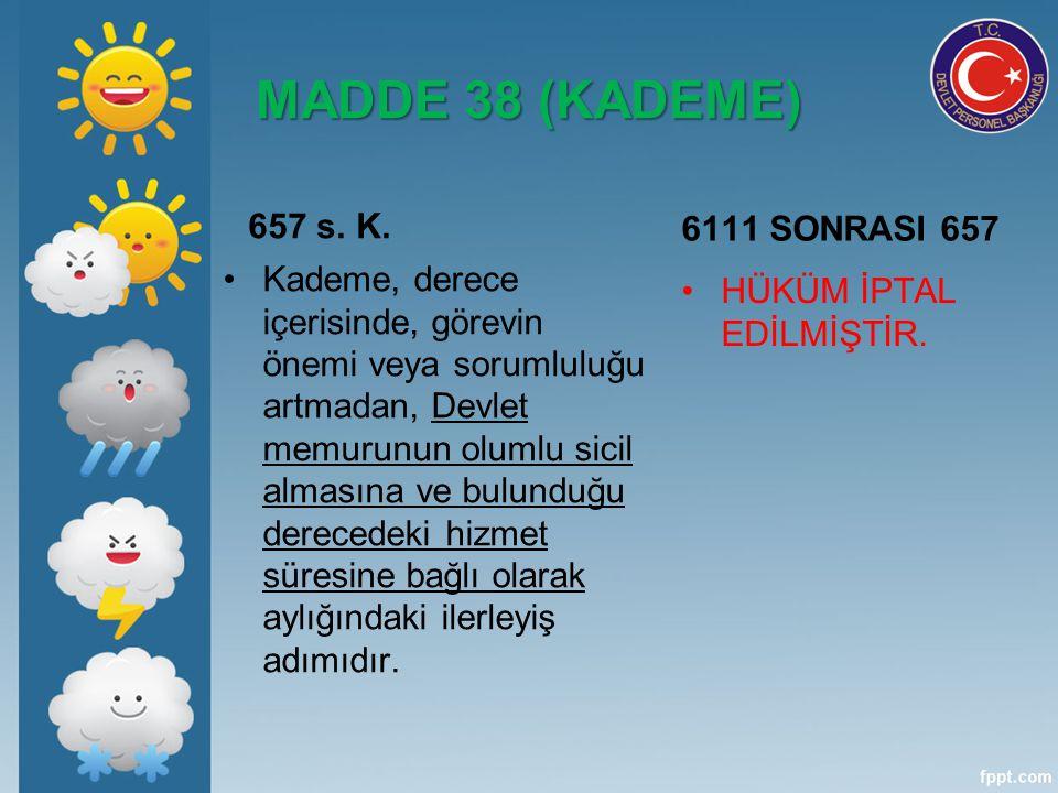 MADDE 38 (KADEME) 657 s. K. Kademe, derece içerisinde, görevin önemi veya sorumluluğu artmadan, Devlet memurunun olumlu sicil almasına ve bulunduğu de