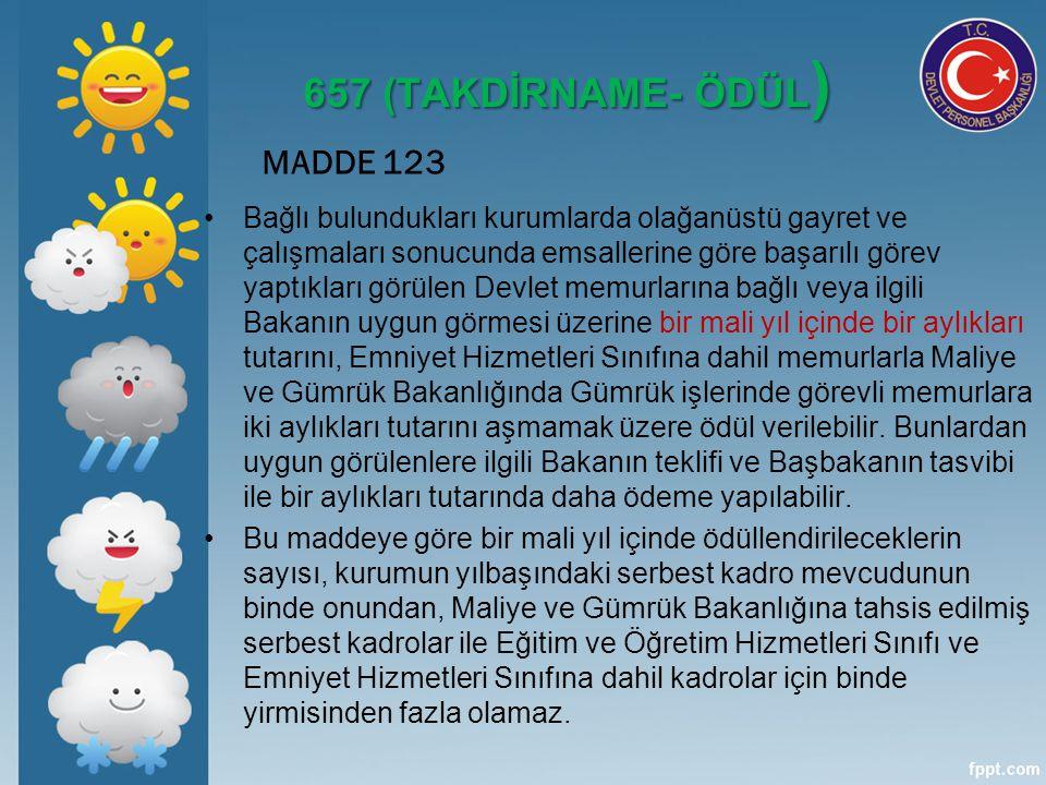 657 (TAKDİRNAME- ÖDÜL ) MADDE 123 Bağlı bulundukları kurumlarda olağanüstü gayret ve çalışmaları sonucunda emsallerine göre başarılı görev yaptıkları