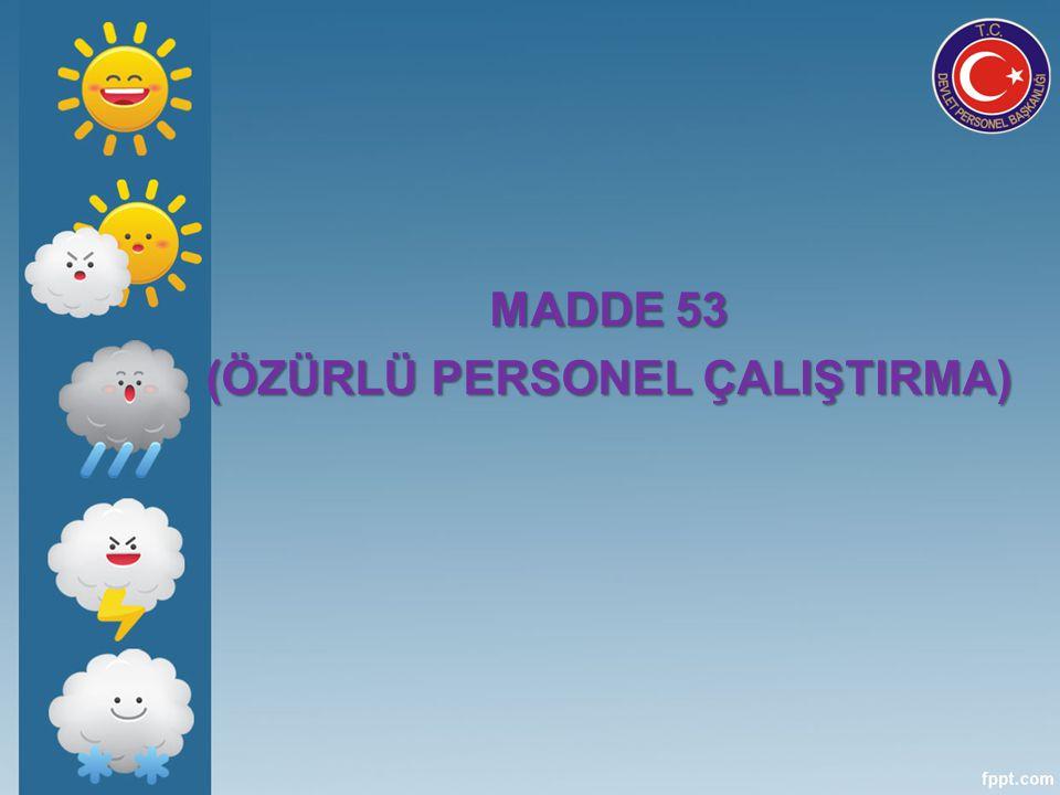 MADDE 53 (ÖZÜRLÜ PERSONEL ÇALIŞTIRMA)