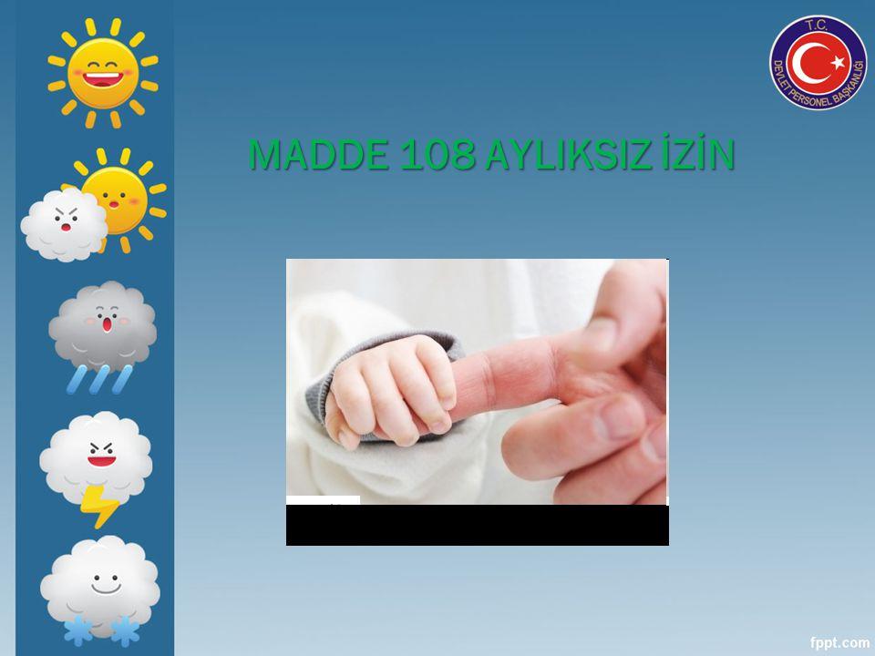 MADDE 108 AYLIKSIZ İZİN