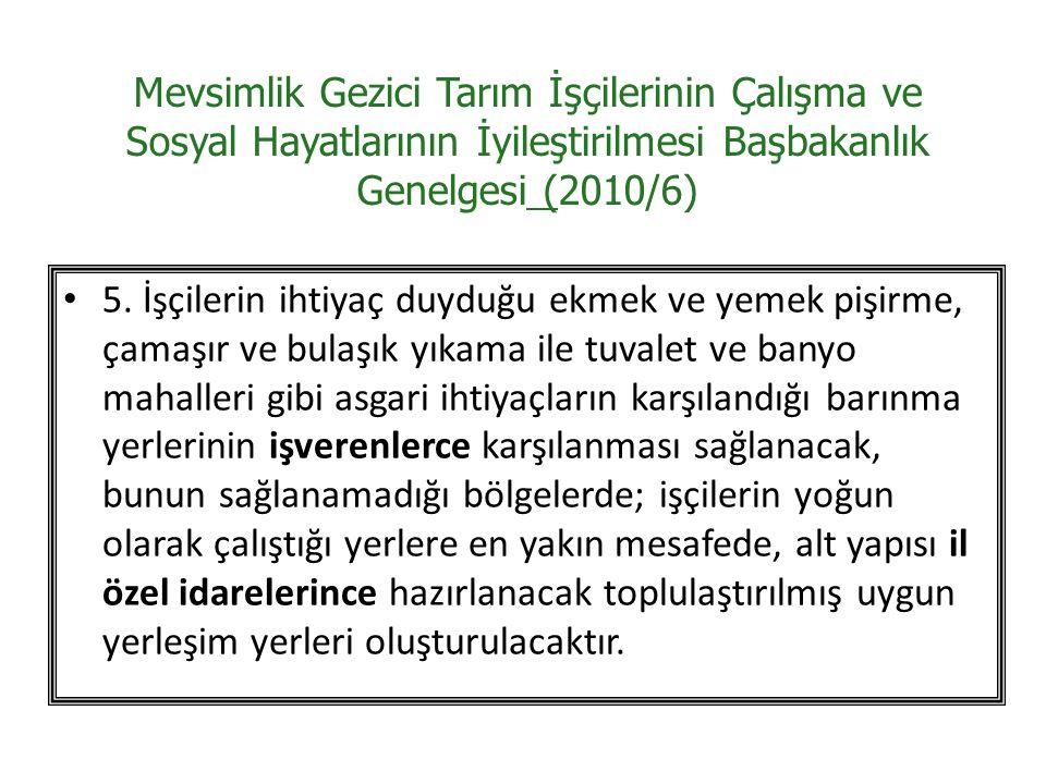 Mevsimlik Gezici Tarım İşçilerinin Çalışma ve Sosyal Hayatlarının İyileştirilmesi Başbakanlık Genelgesi (2010/6) 5.