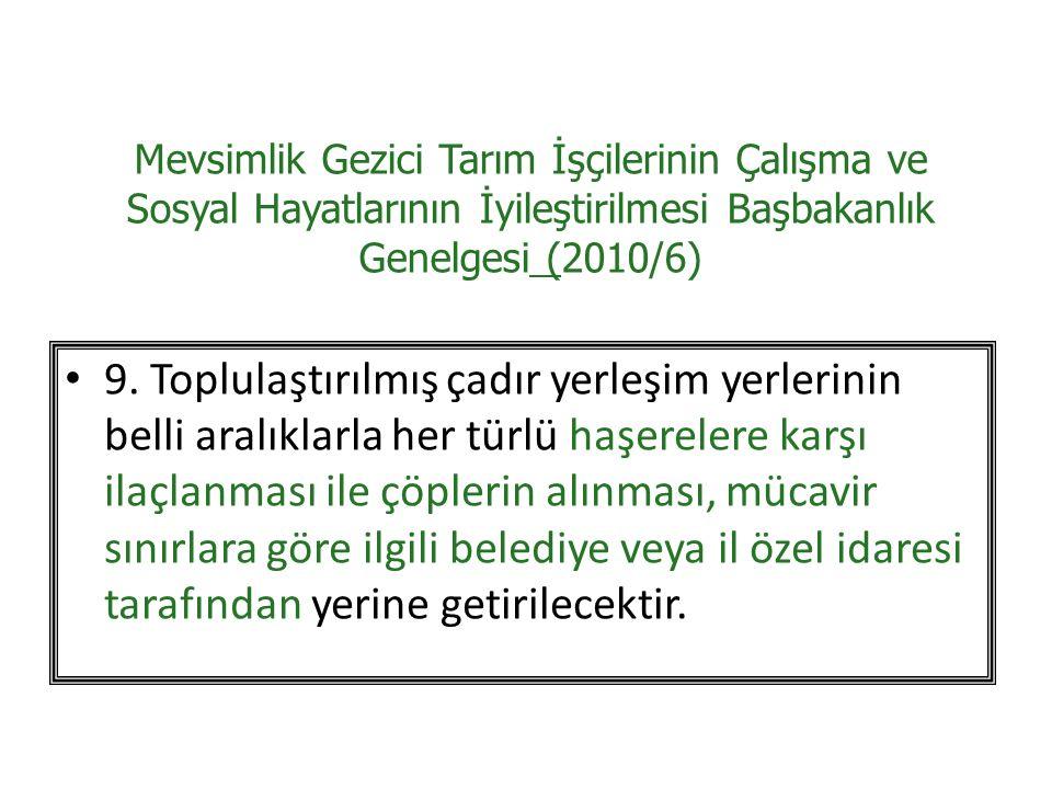 Mevsimlik Gezici Tarım İşçilerinin Çalışma ve Sosyal Hayatlarının İyileştirilmesi Başbakanlık Genelgesi (2010/6) 9.