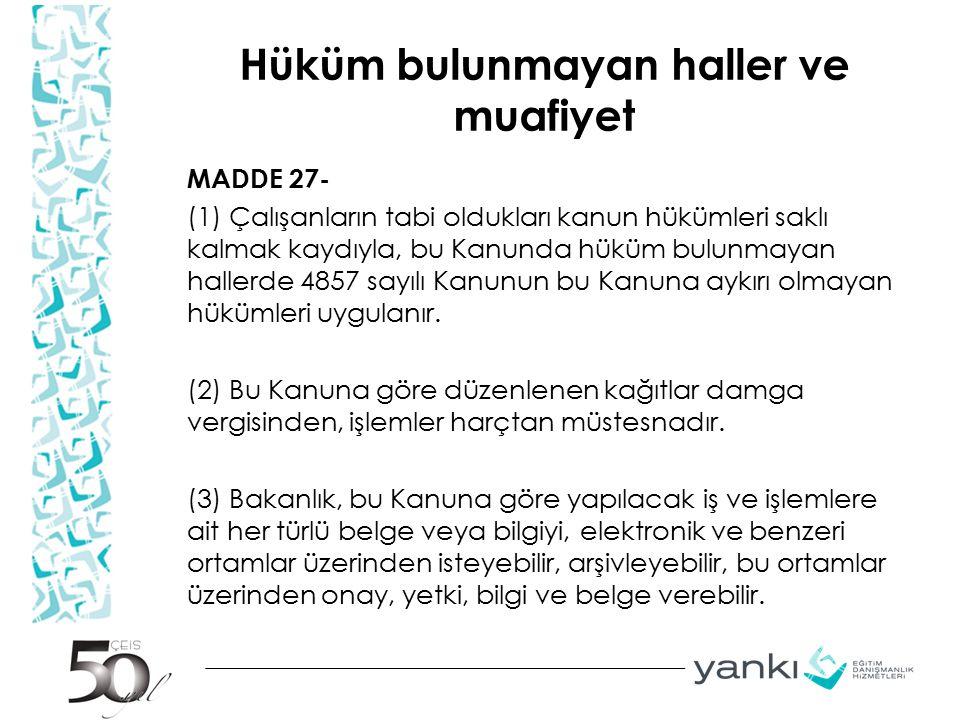Hüküm bulunmayan haller ve muafiyet MADDE 27- (1) Çalışanların tabi oldukları kanun hükümleri saklı kalmak kaydıyla, bu Kanunda hüküm bulunmayan halle