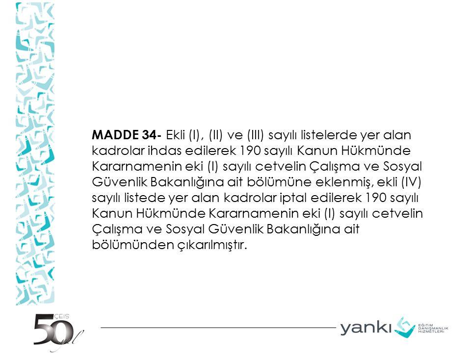 MADDE 34- Ekli (I), (II) ve (III) sayılı listelerde yer alan kadrolar ihdas edilerek 190 sayılı Kanun Hükmünde Kararnamenin eki (I) sayılı cetvelin Ça