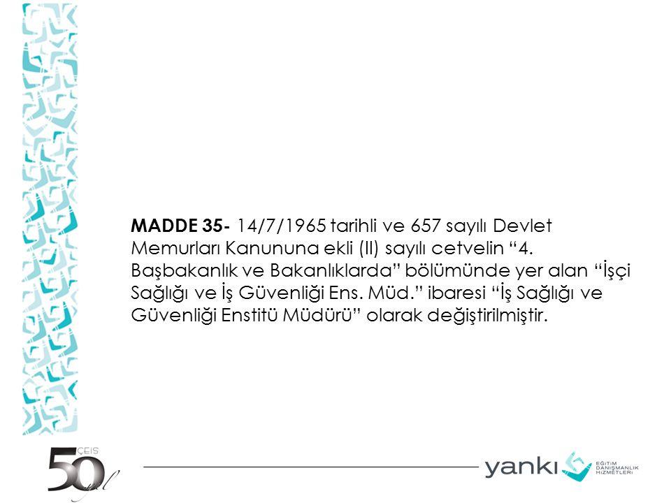 """MADDE 35- 14/7/1965 tarihli ve 657 sayılı Devlet Memurları Kanununa ekli (II) sayılı cetvelin """"4. Başbakanlık ve Bakanlıklarda"""" bölümünde yer alan """"İş"""