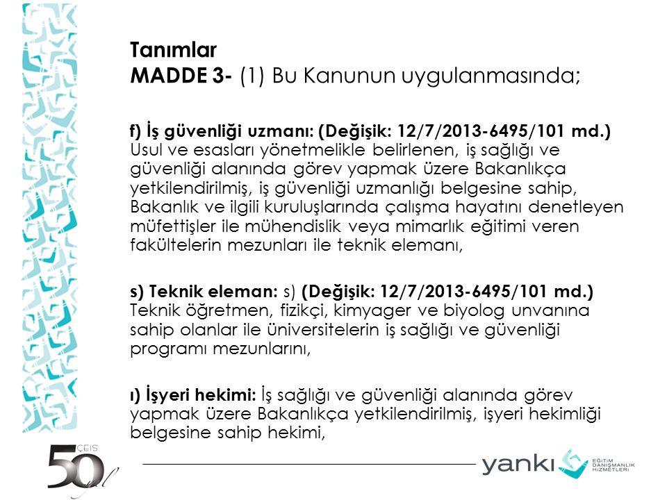 Tanımlar MADDE 3- (1) Bu Kanunun uygulanmasında; f) İş güvenliği uzmanı: (Değişik: 12/7/2013-6495/101 md.) Usul ve esasları yönetmelikle belirlenen, i