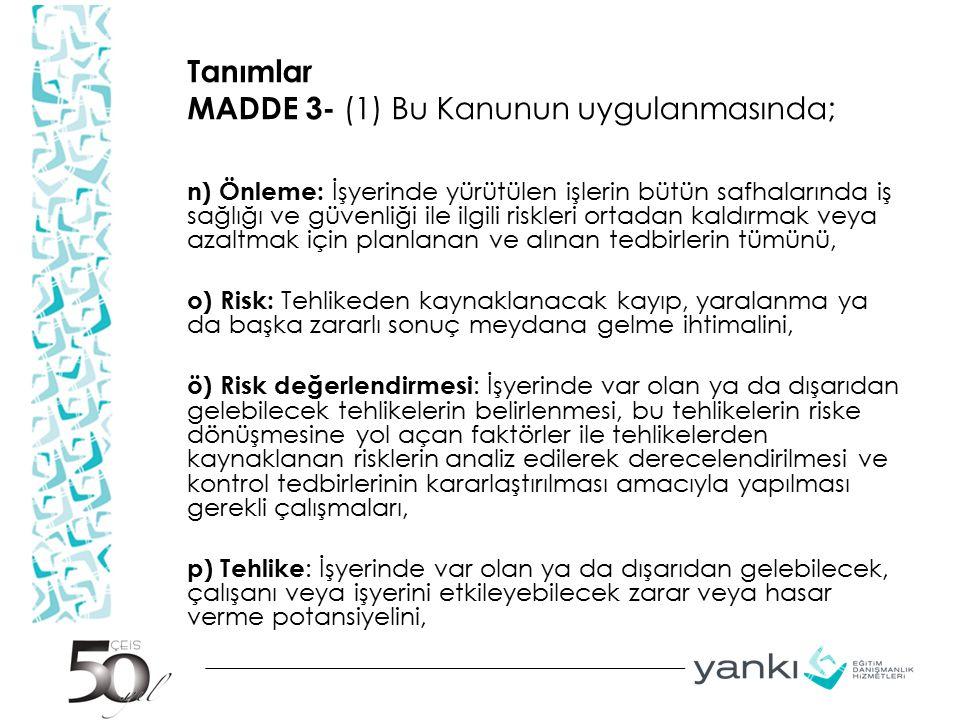 Tanımlar MADDE 3- (1) Bu Kanunun uygulanmasında; n) Önleme: İşyerinde yürütülen işlerin bütün safhalarında iş sağlığı ve güvenliği ile ilgili riskleri