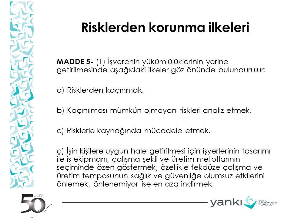 Risklerden korunma ilkeleri MADDE 5- (1) İşverenin yükümlülüklerinin yerine getirilmesinde aşağıdaki ilkeler göz önünde bulundurulur: a) Risklerden ka