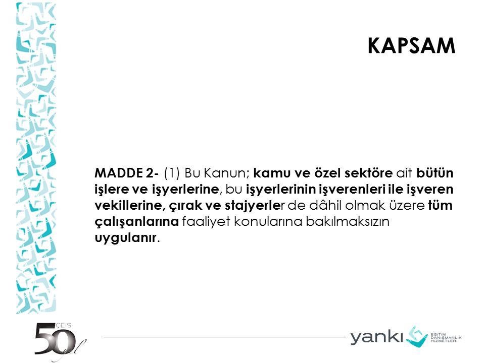 KAPSAM MADDE 2- (1) Bu Kanun; kamu ve özel sektöre ait bütün işlere ve işyerlerine, bu işyerlerinin işverenleri ile işveren vekillerine, çırak ve staj