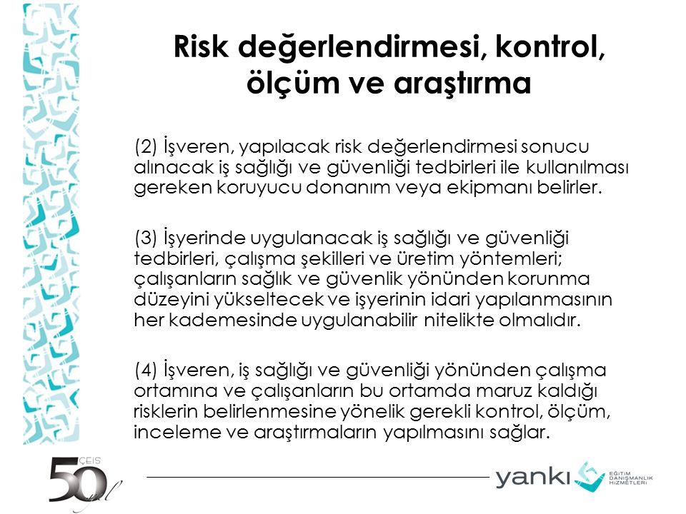 Risk değerlendirmesi, kontrol, ölçüm ve araştırma (2) İşveren, yapılacak risk değerlendirmesi sonucu alınacak iş sağlığı ve güvenliği tedbirleri ile k