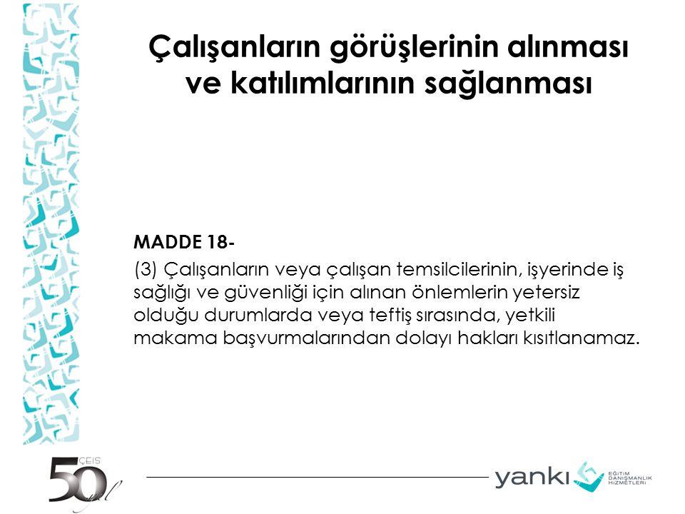 Çalışanların görüşlerinin alınması ve katılımlarının sağlanması MADDE 18- (3) Çalışanların veya çalışan temsilcilerinin, işyerinde iş sağlığı ve güven