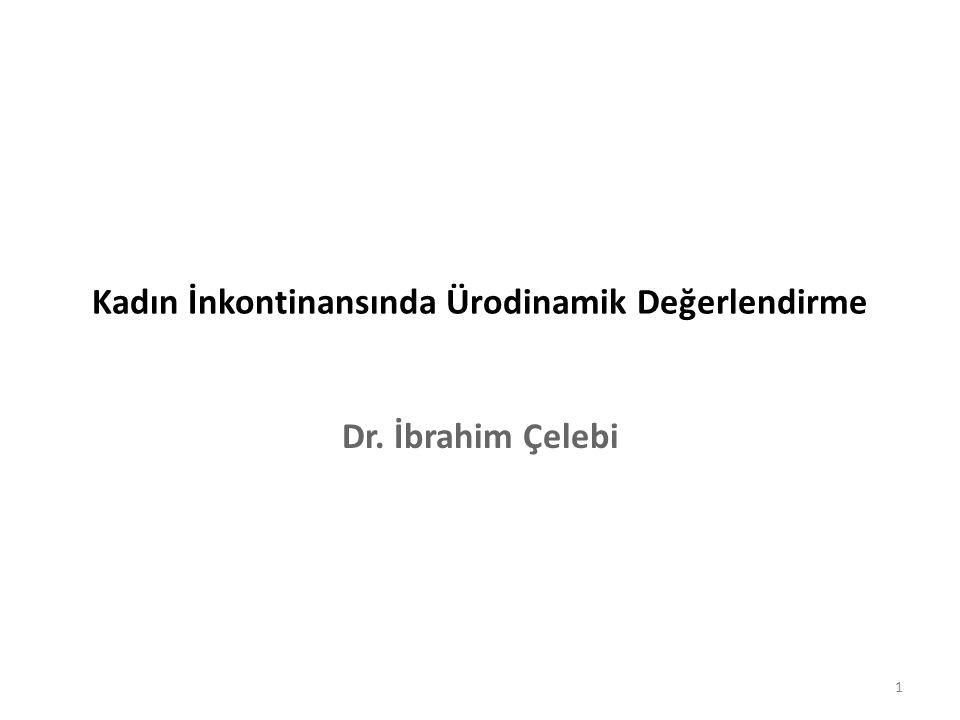 Kadın İnkontinansında Ürodinamik Değerlendirme Dr. İbrahim Çelebi 1